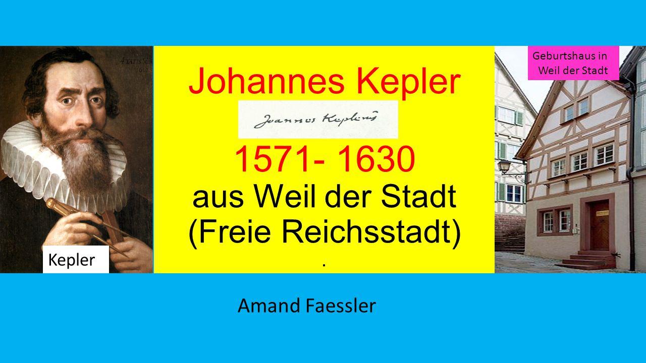 Johannes Kepler 1571- 1630 aus Weil der Stadt (Freie Reichsstadt).