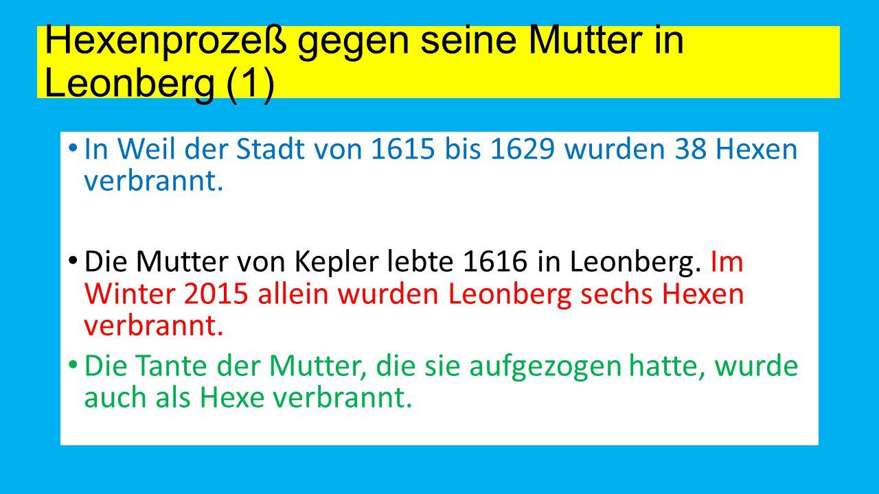 Hexenprozeß gegen seine Mutter in Leonberg (1) In Weil der Stadt von 1615 bis 1629 wurden 38 Hexen verbrannt.