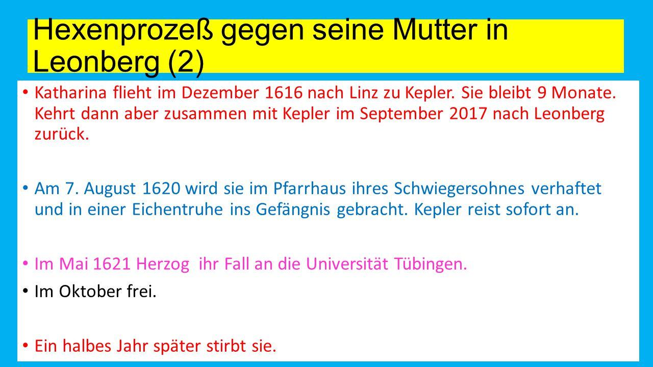 Hexenprozeß gegen seine Mutter in Leonberg (2) Katharina flieht im Dezember 1616 nach Linz zu Kepler.