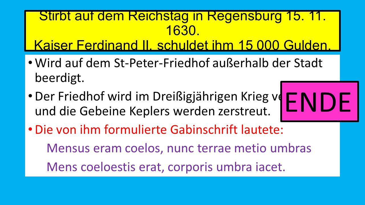 Stirbt auf dem Reichstag in Regensburg 15.11. 1630.