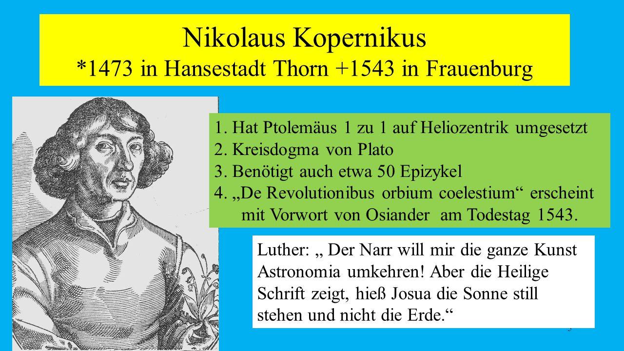Nikolaus Kopernikus *1473 in Hansestadt Thorn +1543 in Frauenburg 5 1.