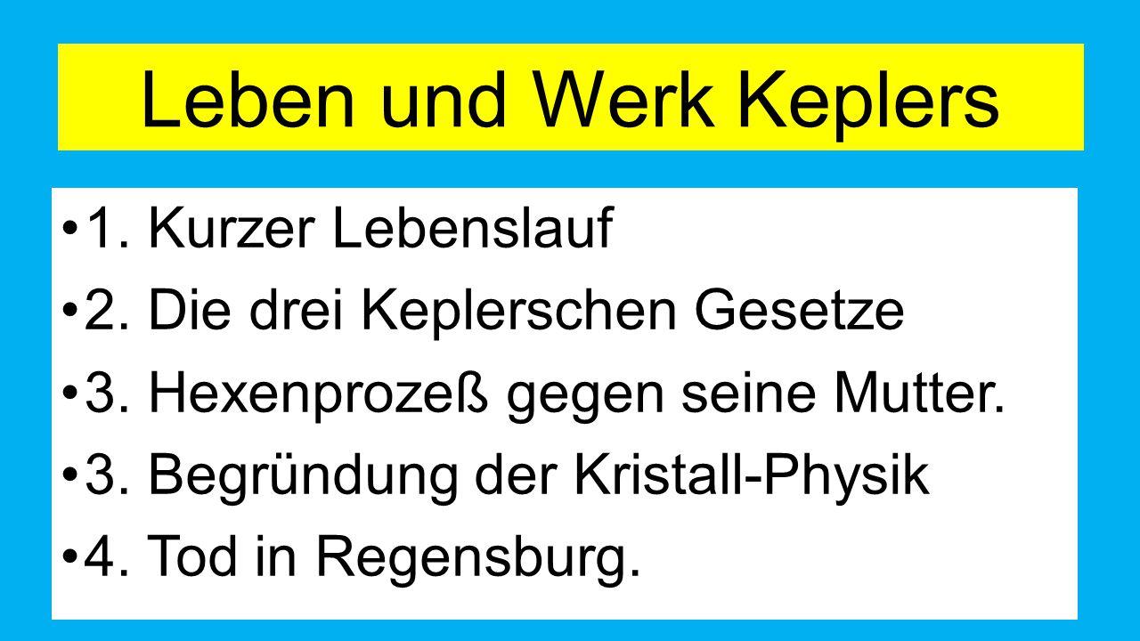 Leben und Werk Keplers 1.Kurzer Lebenslauf 2. Die drei Keplerschen Gesetze 3.