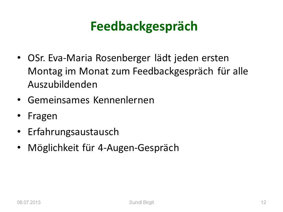 Feedbackgespräch OSr. Eva-Maria Rosenberger lädt jeden ersten Montag im Monat zum Feedbackgespräch für alle Auszubildenden Gemeinsames Kennenlernen Fr
