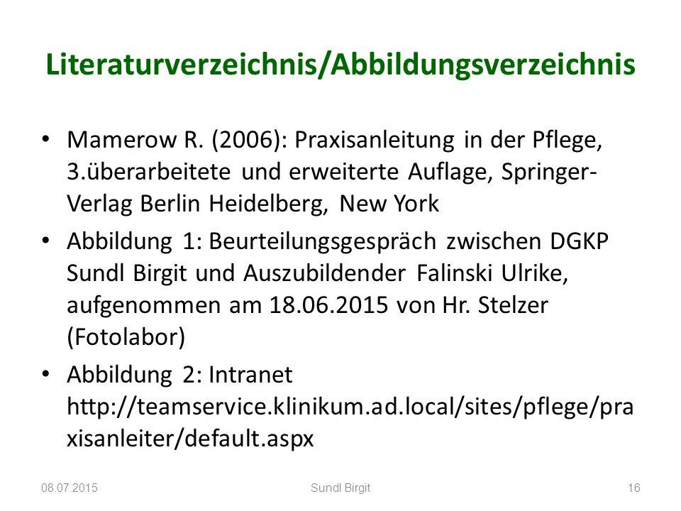 Literaturverzeichnis/Abbildungsverzeichnis Mamerow R. (2006): Praxisanleitung in der Pflege, 3.überarbeitete und erweiterte Auflage, Springer- Verlag