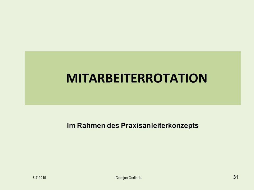 MITARBEITERROTATION Im Rahmen des Praxisanleiterkonzepts Domjan Gerlinde8.7.2015 31
