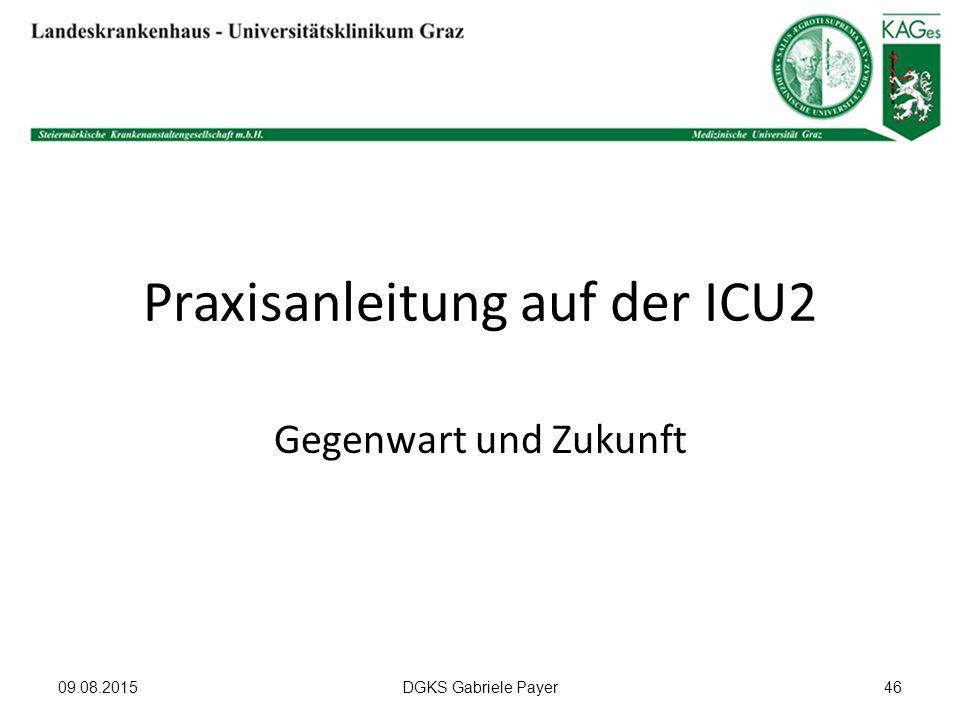 Praxisanleitung auf der ICU2 Gegenwart und Zukunft 09.08.2015DGKS Gabriele Payer46