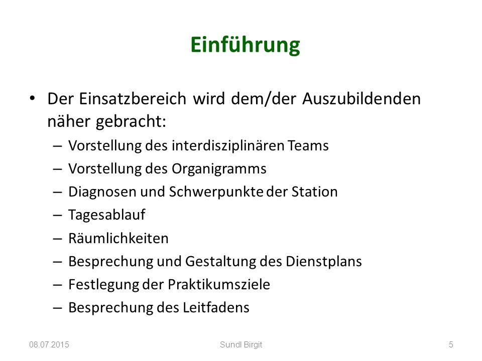 Einführung Der Einsatzbereich wird dem/der Auszubildenden näher gebracht: – Vorstellung des interdisziplinären Teams – Vorstellung des Organigramms –