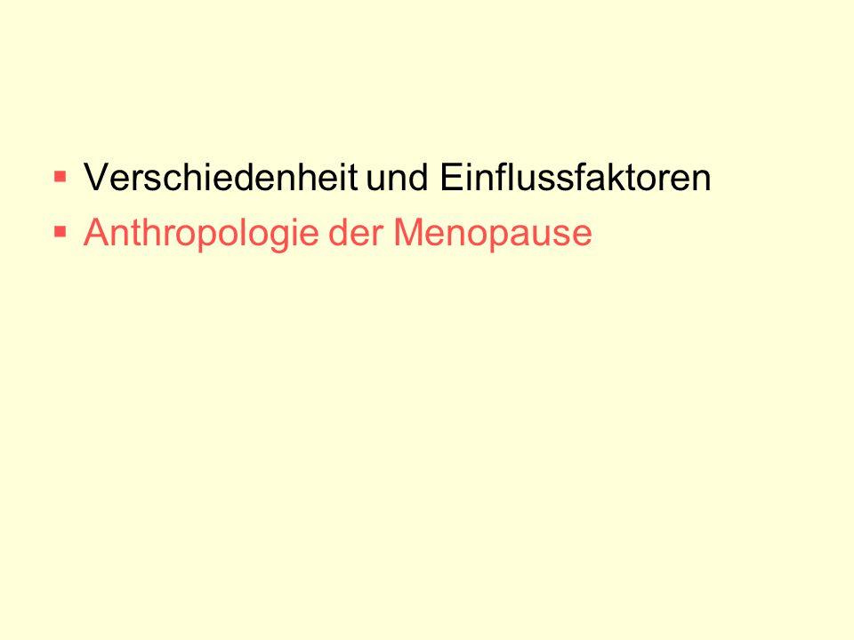  Verschiedenheit und Einflussfaktoren  Anthropologie der Menopause