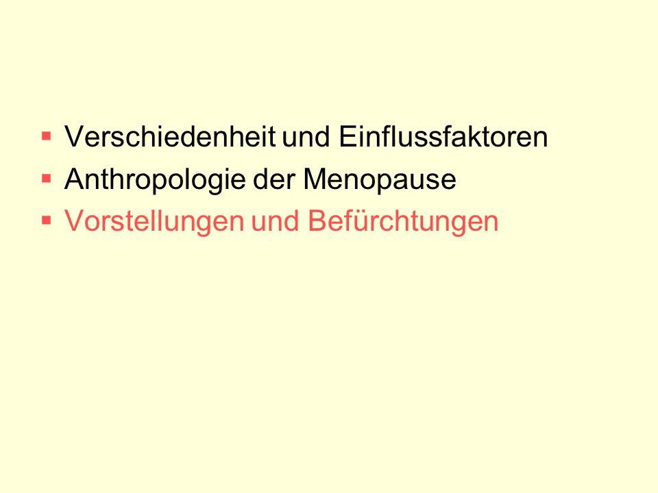 Verschiedenheit und Einflussfaktoren  Anthropologie der Menopause  Vorstellungen und Befürchtungen