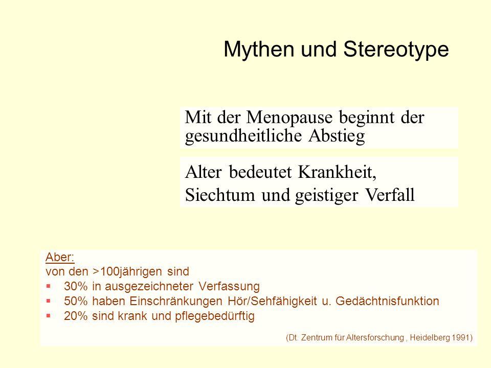 Mythen und Stereotype Aber: von den >100jährigen sind  30% in ausgezeichneter Verfassung  50% haben Einschränkungen Hör/Sehfähigkeit u. Gedächtnisfu