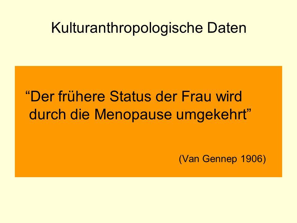 """Kulturanthropologische Daten """"Der frühere Status der Frau wird durch die Menopause umgekehrt"""" (Van Gennep 1906)"""