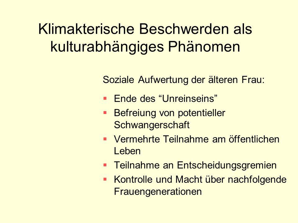 """Klimakterische Beschwerden als kulturabhängiges Phänomen Soziale Aufwertung der älteren Frau:  Ende des """"Unreinseins""""  Befreiung von potentieller Sc"""