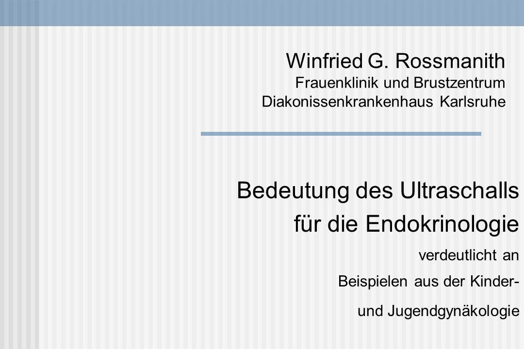 Winfried G. Rossmanith Frauenklinik und Brustzentrum Diakonissenkrankenhaus Karlsruhe Bedeutung des Ultraschalls für die Endokrinologie verdeutlicht a