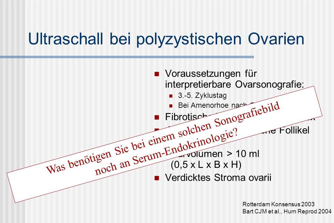 Diagnostik bei persistierenden Zyklusstörungen Anamnese (Eigenanamnese, Familienanamnese, Medikamente) Körperliche Untersuchung Hirsutismus / Hypertrichose, Akne BMI (Adipositas), Taillenumfang (normal < 87 cm), Waist-Hip-Ratio Gynäkologische Untersuchung Sonographie: Uterus, Ovarien Basale Serumanalytik ist unentbehrlich und durch Sonografie nicht zu ersetzen, da die persistierende Anovulation die Endstrecke einer Vielzahl von endokrin-metabolen Störungen darstellt Hyperandrogenämie: T, freies T, DHEAS, SHBG, FSH, LH, 17 OH-Prog Hyperprolaktinämie: Prolaktin Metabolisch: Schilddrüse, evtl.