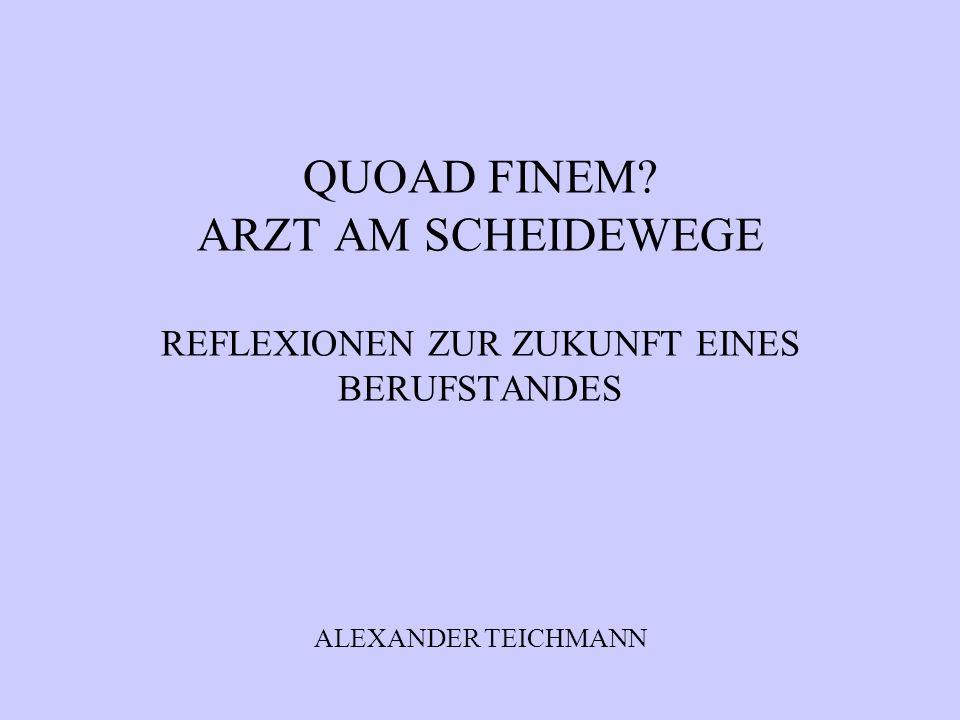 QUOAD FINEM? ARZT AM SCHEIDEWEGE REFLEXIONEN ZUR ZUKUNFT EINES BERUFSTANDES ALEXANDER TEICHMANN