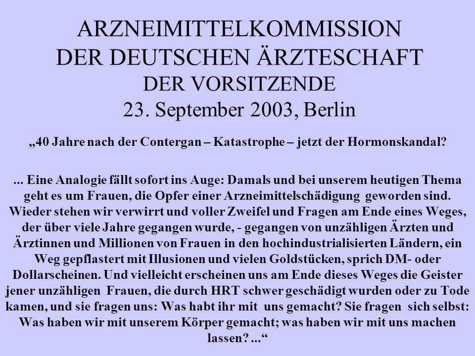 """ARZNEIMITTELKOMMISSION DER DEUTSCHEN ÄRZTESCHAFT DER VORSITZENDE 23. September 2003, Berlin """"40 Jahre nach der Contergan – Katastrophe – jetzt der Hor"""