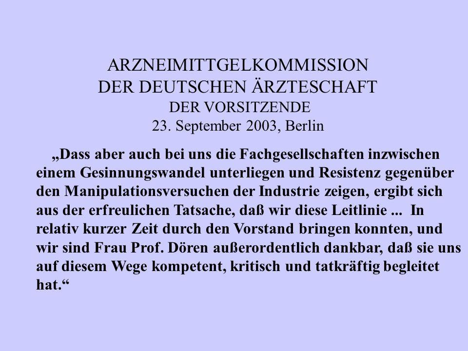 """ARZNEIMITTGELKOMMISSION DER DEUTSCHEN ÄRZTESCHAFT DER VORSITZENDE 23. September 2003, Berlin """"Dass aber auch bei uns die Fachgesellschaften inzwischen"""
