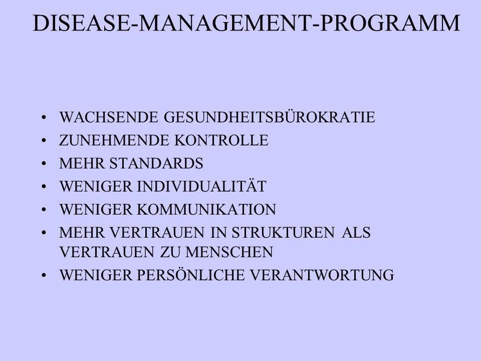 DISEASE-MANAGEMENT-PROGRAMM WACHSENDE GESUNDHEITSBÜROKRATIE ZUNEHMENDE KONTROLLE MEHR STANDARDS WENIGER INDIVIDUALITÄT WENIGER KOMMUNIKATION MEHR VERT