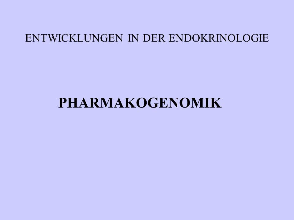 ENTWICKLUNGEN IN DER ENDOKRINOLOGIE PHARMAKOGENOMIK