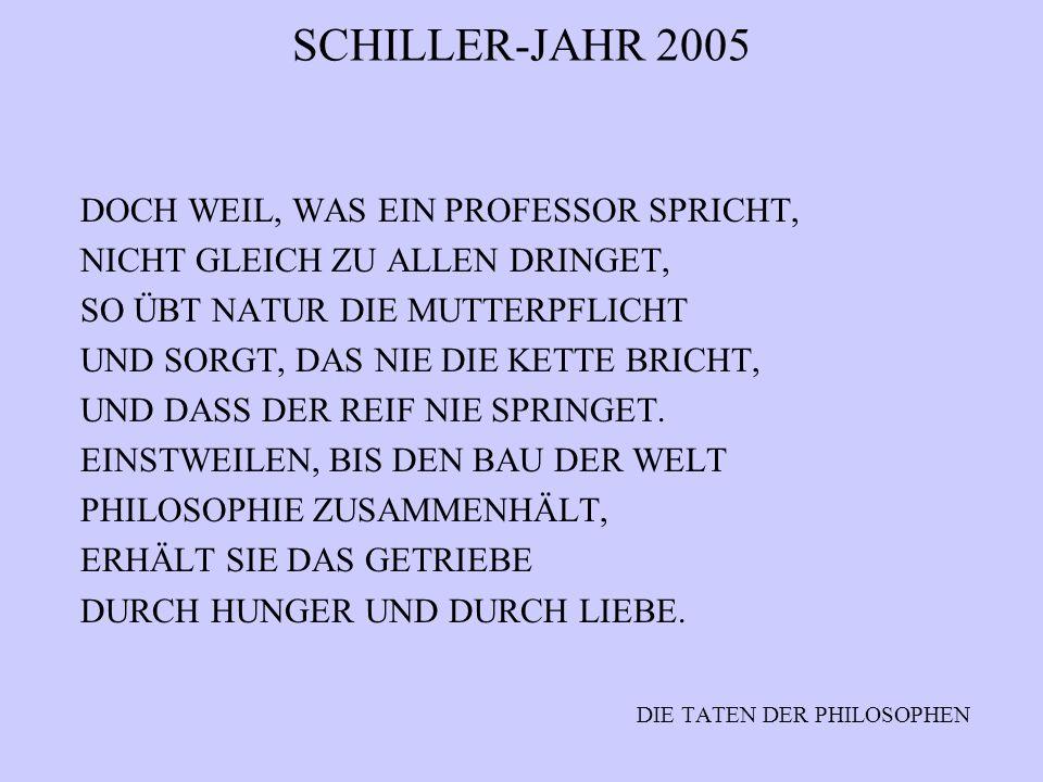 SCHILLER-JAHR 2005 DOCH WEIL, WAS EIN PROFESSOR SPRICHT, NICHT GLEICH ZU ALLEN DRINGET, SO ÜBT NATUR DIE MUTTERPFLICHT UND SORGT, DAS NIE DIE KETTE BR