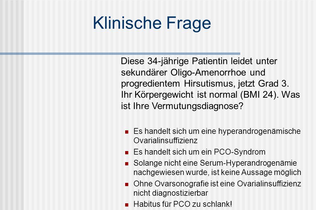 Klinische Frage Diese 34-jährige Patientin leidet unter sekundärer Oligo-Amenorrhoe und progredientem Hirsutismus, jetzt Grad 3.