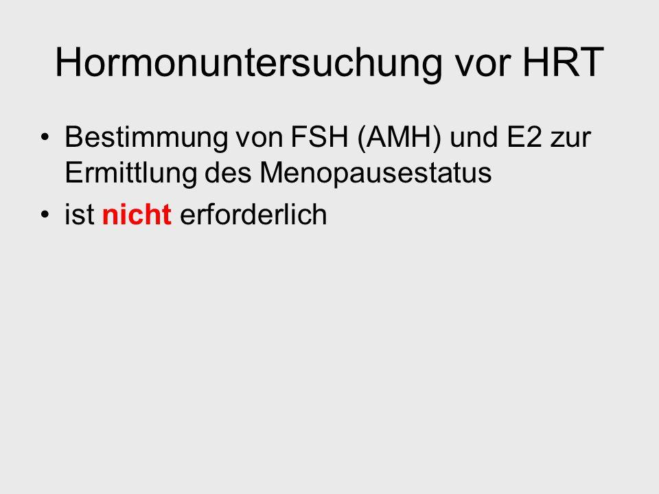 Hormonuntersuchung vor HRT Bestimmung von FSH (AMH) und E2 zur Ermittlung des Menopausestatus ist nicht erforderlich