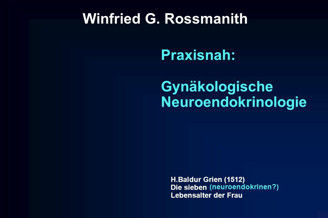 H.Baldur Grien (1512) Die sieben Lebensalter der Frau Praxisnah: Gynäkologische Neuroendokrinologie (neuroendokrinen?) Winfried G. Rossmanith