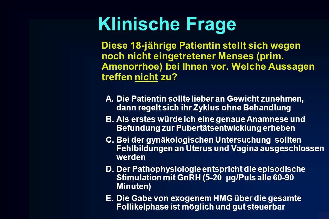 Klinische Frage Diese 18-jährige Patientin stellt sich wegen noch nicht eingetretener Menses (prim. Amenorrhoe) bei Ihnen vor. Welche Aussagen treffen