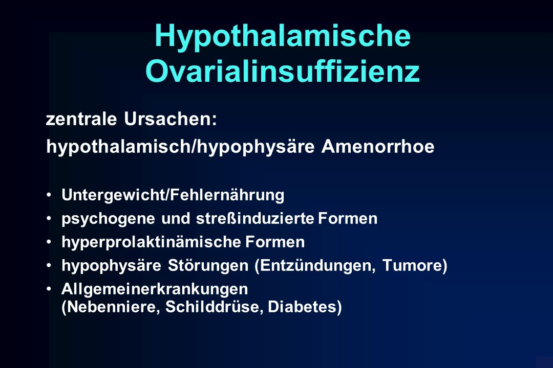Hypothalamische Ovarialinsuffizienz zentrale Ursachen: hypothalamisch/hypophysäre Amenorrhoe Untergewicht/Fehlernährung psychogene und streßinduzierte