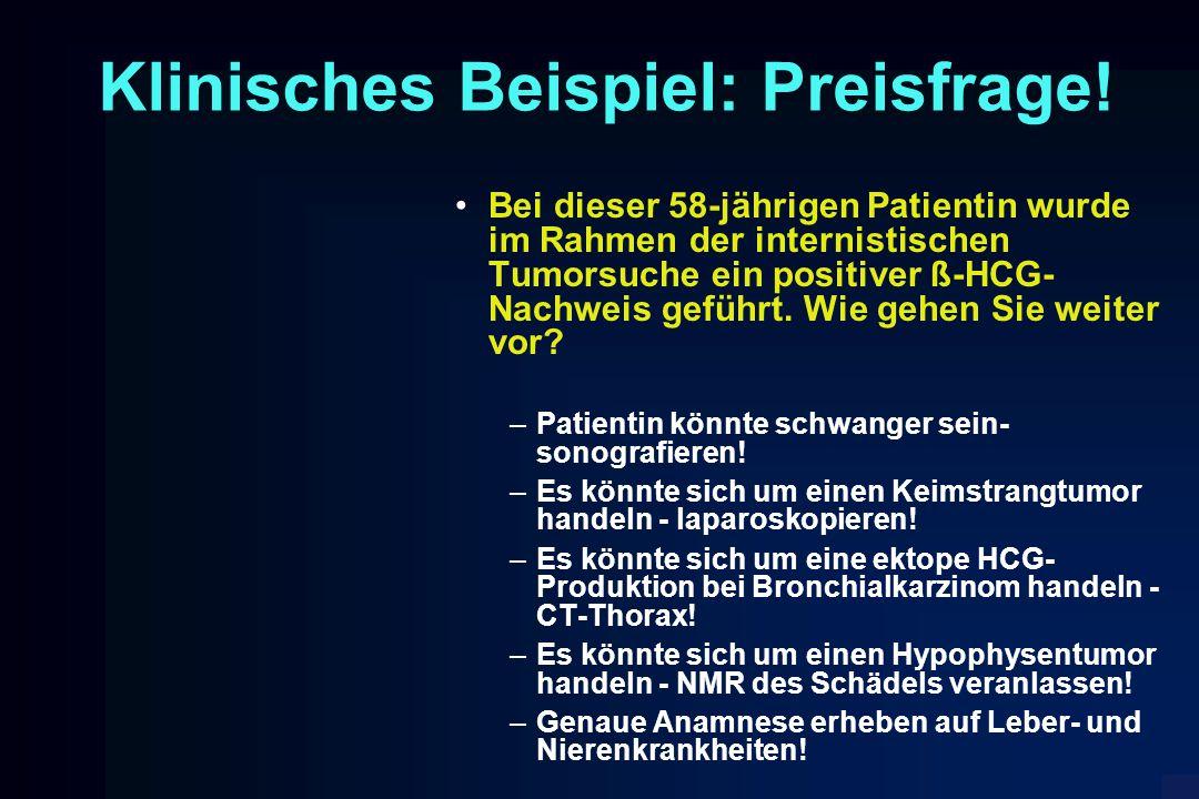 Klinisches Beispiel: Preisfrage! Bei dieser 58-jährigen Patientin wurde im Rahmen der internistischen Tumorsuche ein positiver ß-HCG- Nachweis geführt
