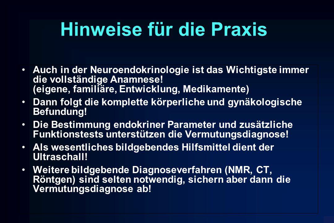 Hinweise für die Praxis Auch in der Neuroendokrinologie ist das Wichtigste immer die vollständige Anamnese! (eigene, familiäre, Entwicklung, Medikamen