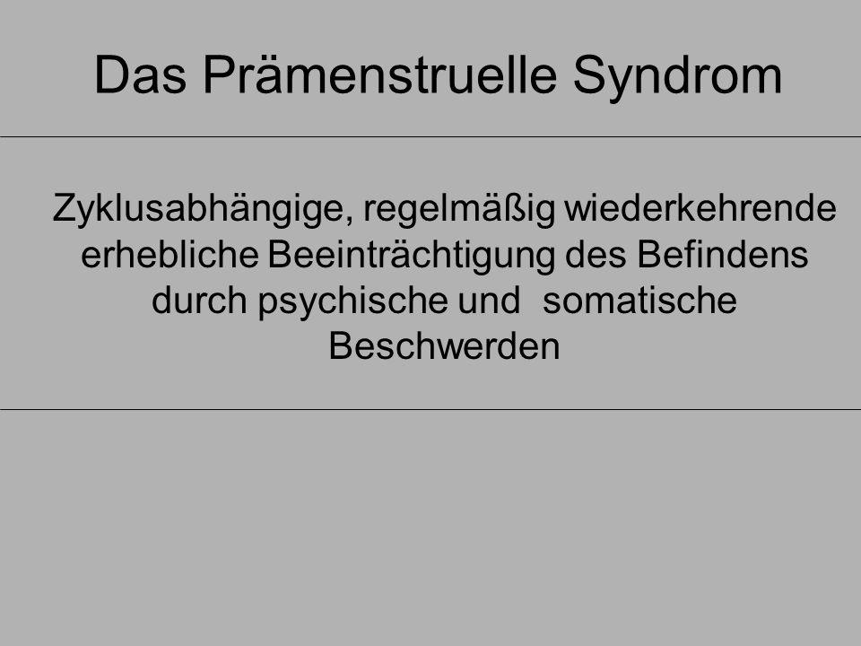 Das Prämenstruelle Syndrom Zyklusabhängige, regelmäßig wiederkehrende erhebliche Beeinträchtigung des Befindens durch psychische und somatische Beschwerden