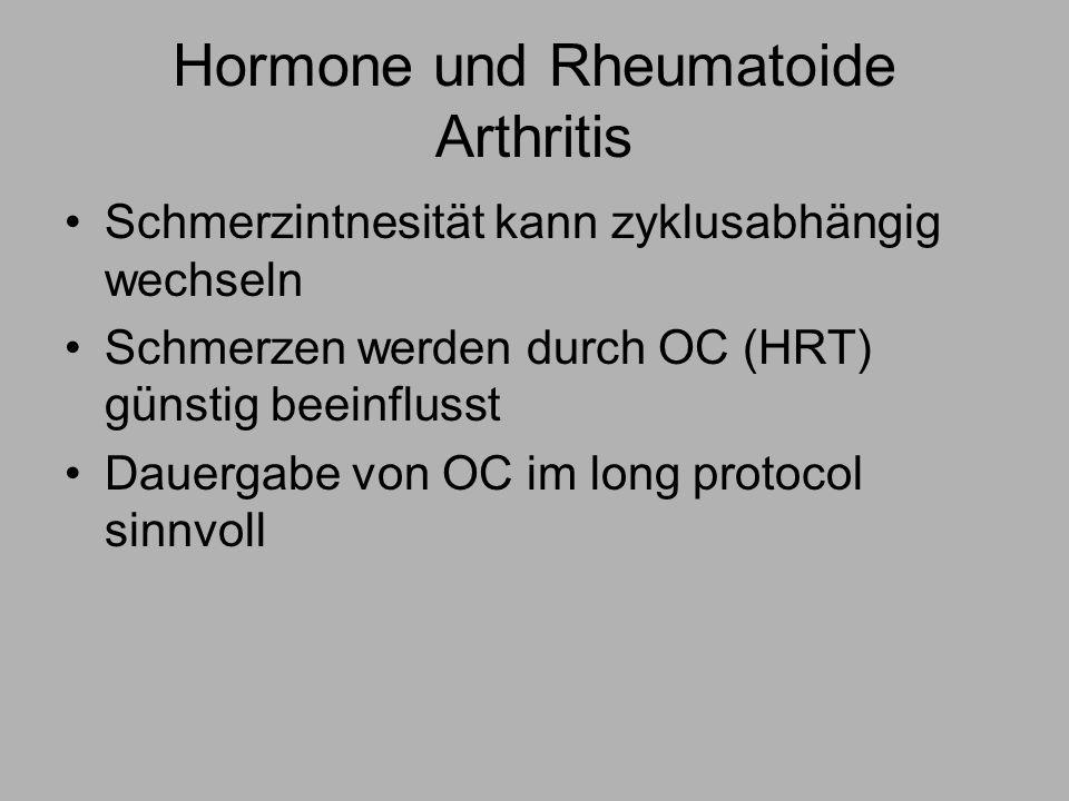 Hormone und Rheumatoide Arthritis Schmerzintnesität kann zyklusabhängig wechseln Schmerzen werden durch OC (HRT) günstig beeinflusst Dauergabe von OC im long protocol sinnvoll