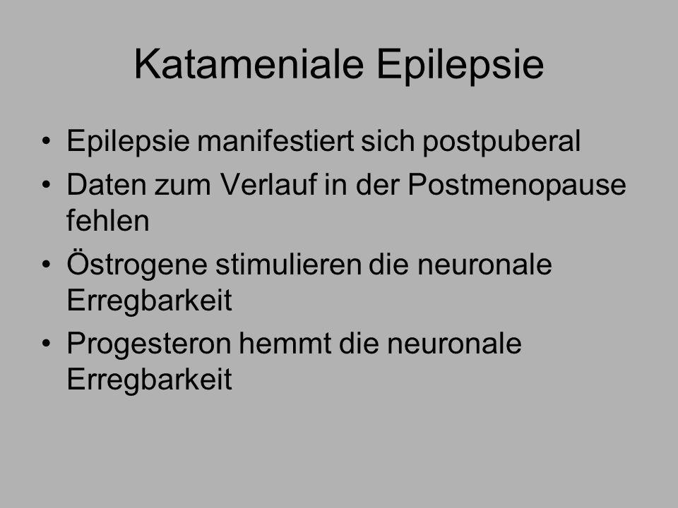 Katameniale Epilepsie Epilepsie manifestiert sich postpuberal Daten zum Verlauf in der Postmenopause fehlen Östrogene stimulieren die neuronale Erregbarkeit Progesteron hemmt die neuronale Erregbarkeit