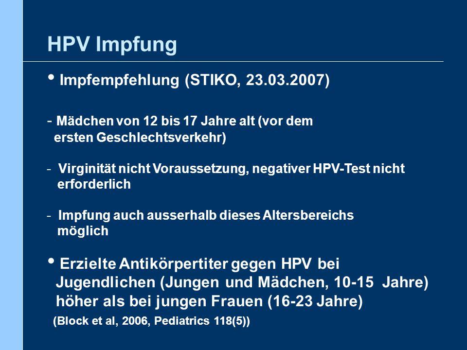 Impfempfehlung (STIKO, 23.03.2007) - Mädchen von 12 bis 17 Jahre alt (vor dem ersten Geschlechtsverkehr) - Virginität nicht Voraussetzung, negativer H