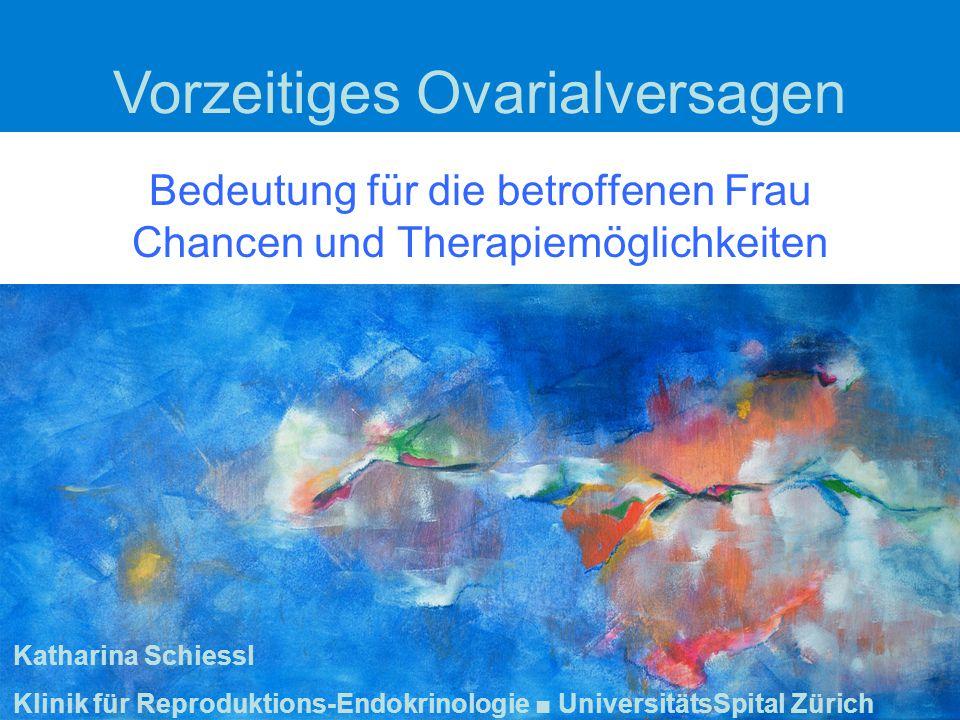 Bedeutung für die betroffenen Frau Chancen und Therapiemöglichkeiten Katharina Schiessl Klinik für Reproduktions-Endokrinologie ■ UniversitätsSpital Zürich Vorzeitiges Ovarialversagen