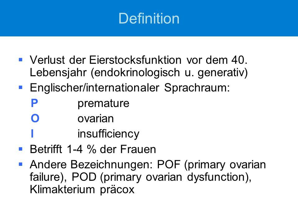 Definition  Verlust der Eierstocksfunktion vor dem 40. Lebensjahr (endokrinologisch u. generativ)  Englischer/internationaler Sprachraum: Ppremature