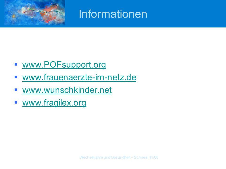Wechseljahre und Gesundheit – Schiessl 11/08 Informationen  www.POFsupport.org www.POFsupport.org  www.frauenaerzte-im-netz.de www.frauenaerzte-im-netz.de  www.wunschkinder.net www.wunschkinder.net  www.fragilex.org www.fragilex.org