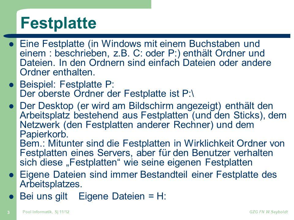 Pool Informatik, Sj 11/12GZG FN W.Seyboldt 3 Festplatte Eine Festplatte (in Windows mit einem Buchstaben und einem : beschrieben, z.B. C: oder P:) ent