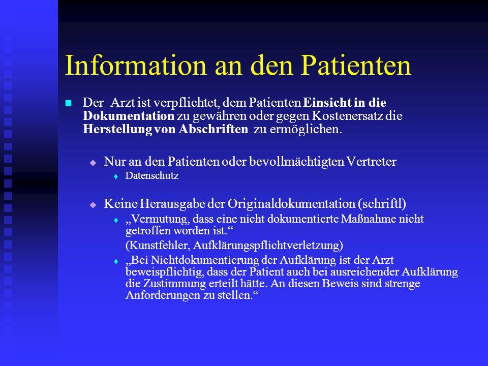 Information an den Patienten Der Arzt ist verpflichtet, dem Patienten Einsicht in die Dokumentation zu gewähren oder gegen Kostenersatz die Herstellung von Abschriften zu ermöglichen.