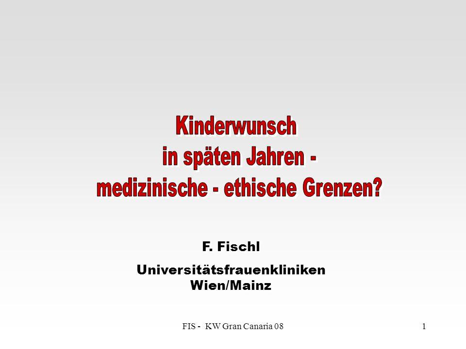 FIS - KW Gran Canaria 081 F. Fischl Universitätsfrauenkliniken Wien/Mainz F. Fischl Universitätsfrauenkliniken Wien/Mainz