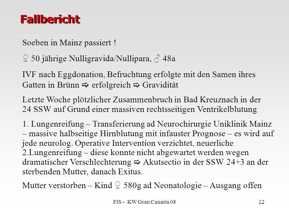 FIS - KW Gran Canaria 0822 Fallbericht Soeben in Mainz passiert ! ♀ 50 jährige Nulligravida/Nullipara, ♂ 48a IVF nach Eggdonation, Befruchtung erfolgt