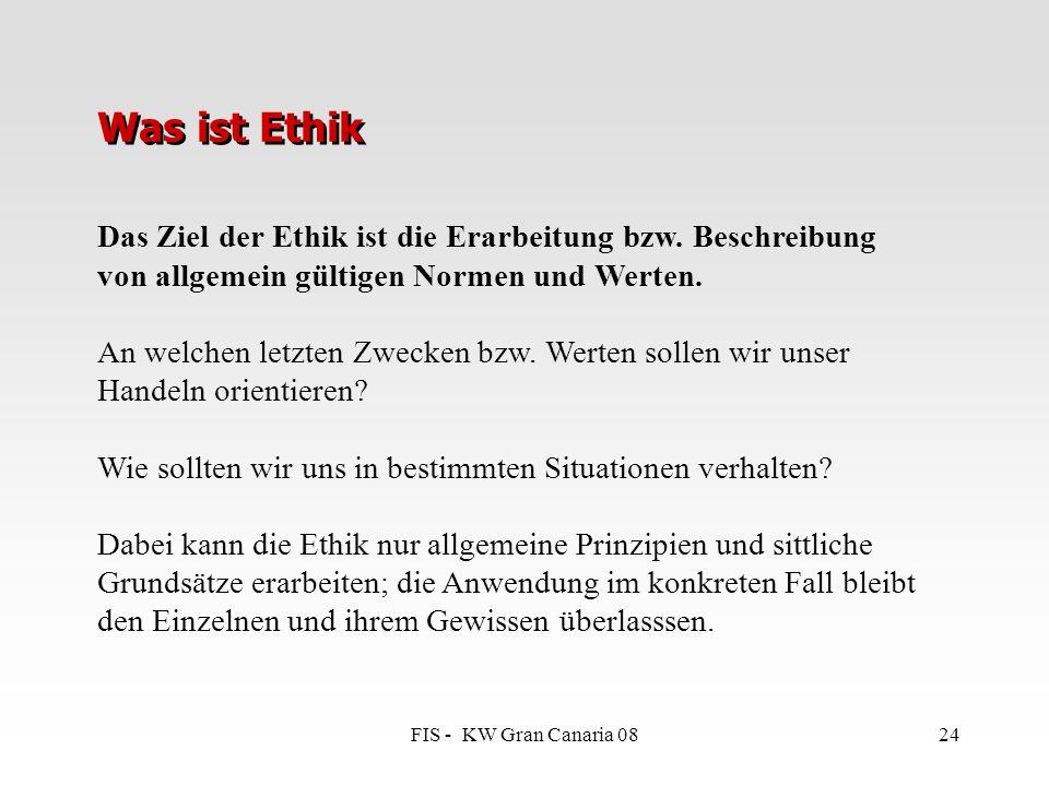 FIS - KW Gran Canaria 0824 Das Ziel der Ethik ist die Erarbeitung bzw. Beschreibung von allgemein gültigen Normen und Werten. An welchen letzten Zweck
