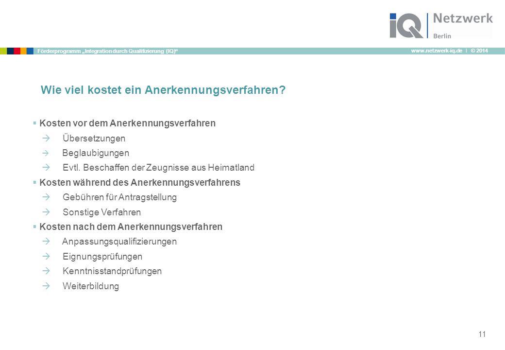 """www.netzwerk-iq.de I © 2014 Förderprogramm """"Integration durch Qualifizierung (IQ)"""" 11 Wie viel kostet ein Anerkennungsverfahren?  Kosten vor dem Aner"""