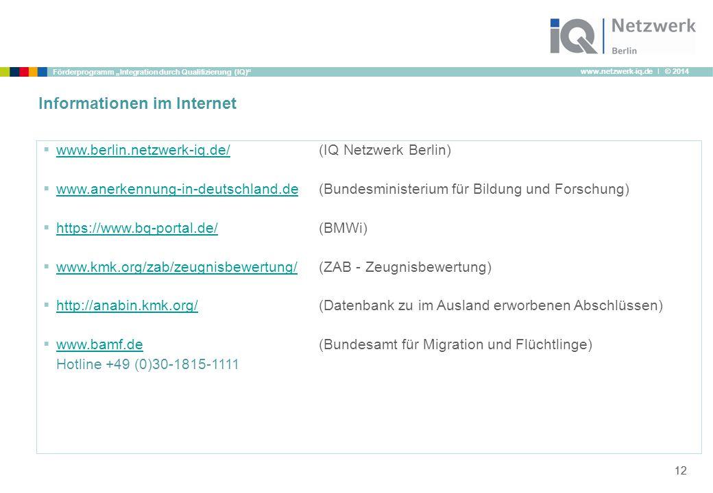 "www.netzwerk-iq.de I © 2014 Förderprogramm ""Integration durch Qualifizierung (IQ)"" 12 Informationen im Internet  www.berlin.netzwerk-iq.de/ (IQ Netzw"