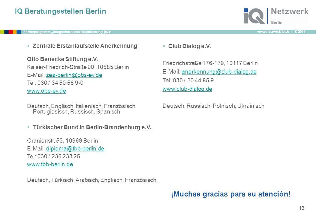 """www.netzwerk-iq.de I © 2014 Förderprogramm """"Integration durch Qualifizierung (IQ)"""" 13 IQ Beratungsstellen Berlin  Zentrale Erstanlaufstelle Anerkennu"""