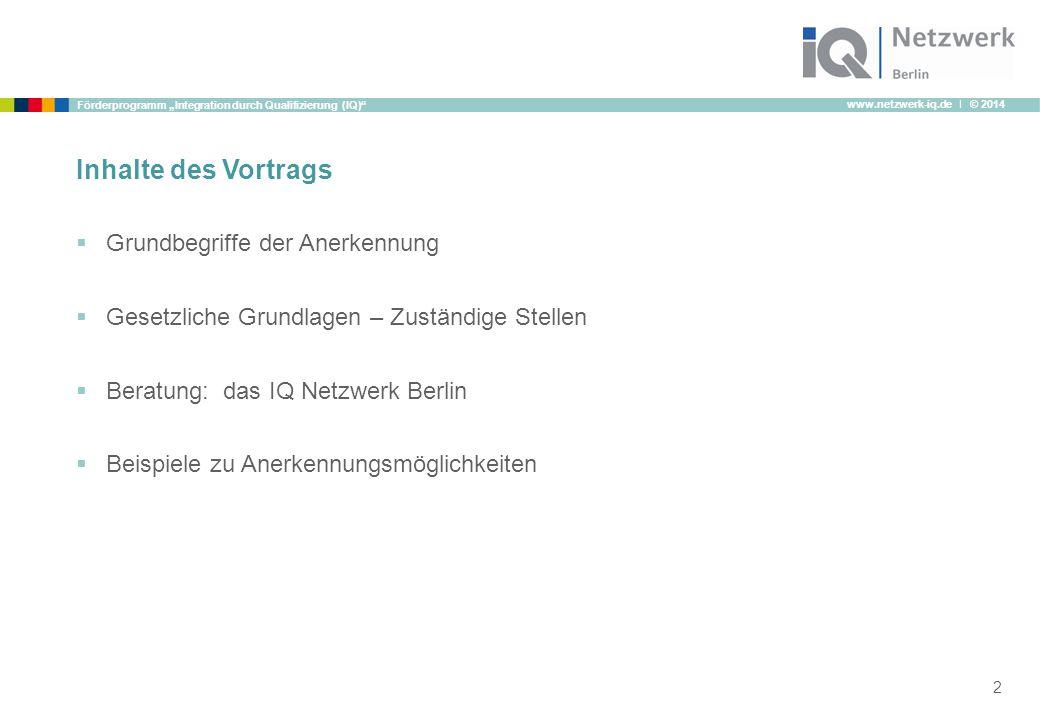 """www.netzwerk-iq.de I © 2014 Förderprogramm """"Integration durch Qualifizierung (IQ)"""" Inhalte des Vortrags  Grundbegriffe der Anerkennung  Gesetzliche"""