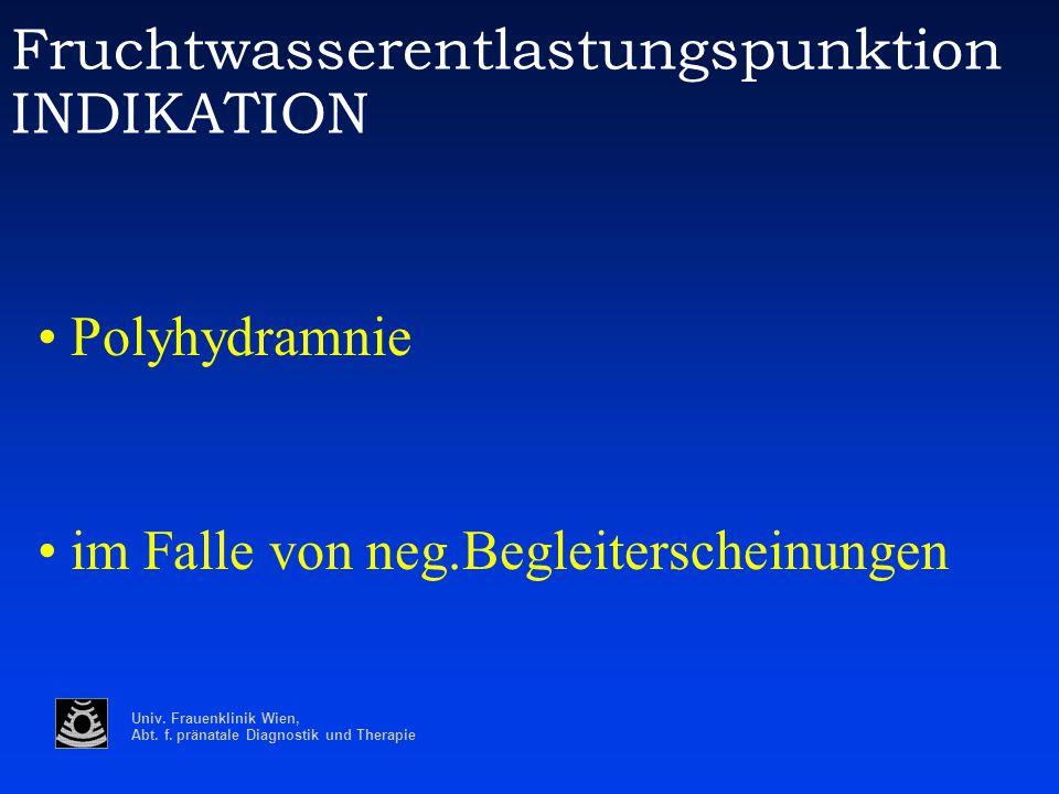 Univ. Frauenklinik Wien, Abt. f. pränatale Diagnostik und Therapie Fruchtwasserentlastungspunktion INDIKATION Polyhydramnie im Falle von neg.Begleiter