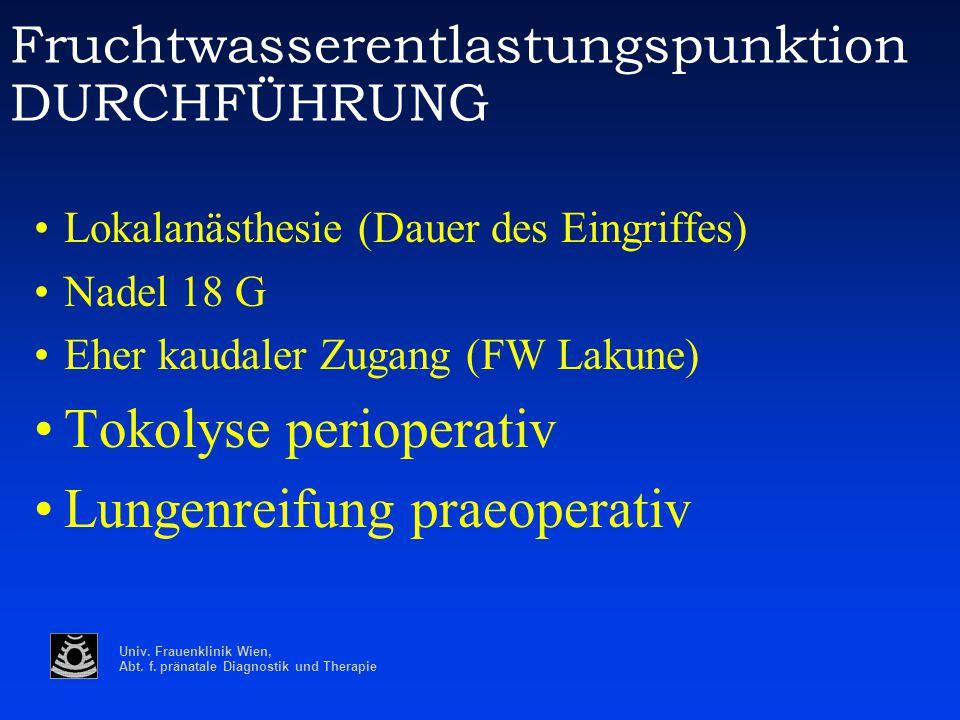 Univ. Frauenklinik Wien, Abt. f. pränatale Diagnostik und Therapie Fruchtwasserentlastungspunktion DURCHFÜHRUNG Lokalanästhesie (Dauer des Eingriffes)