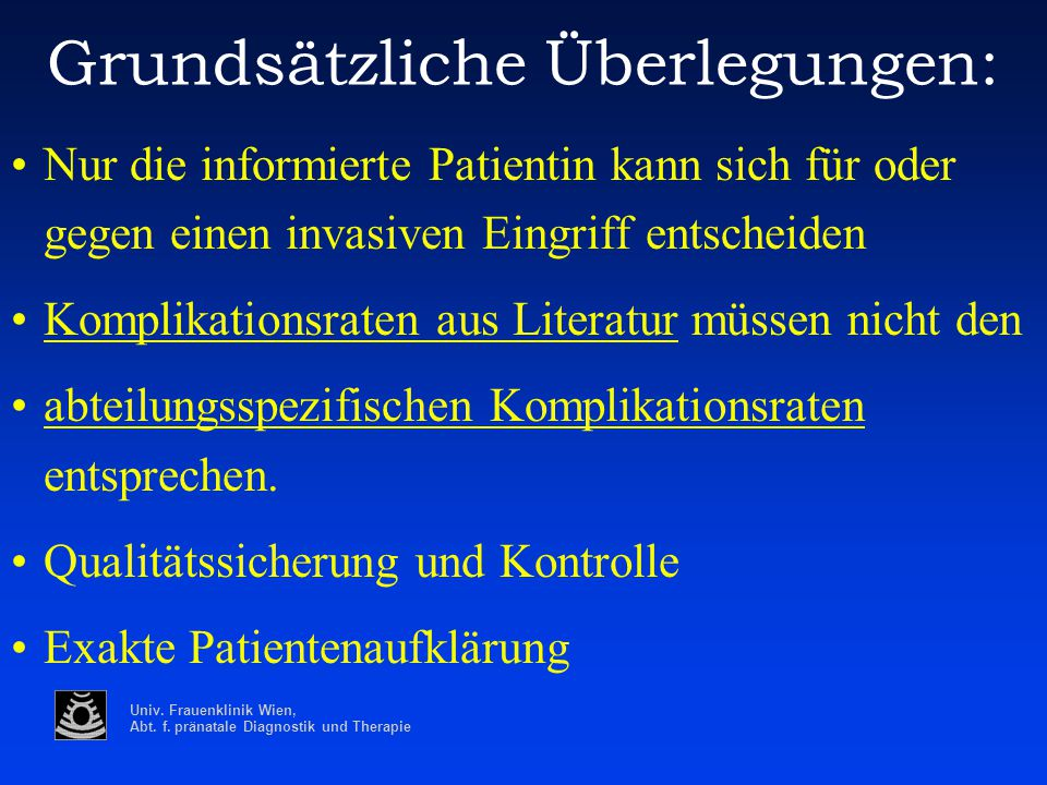 Univ. Frauenklinik Wien, Abt. f. pränatale Diagnostik und Therapie Grundsätzliche Überlegungen: Nur die informierte Patientin kann sich für oder gegen